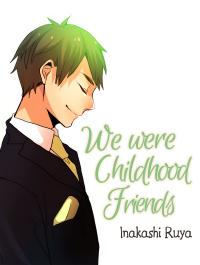 We were Childhood Friends